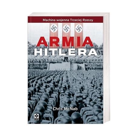 Armia Hitlera. Machina wojenna III Rzeszy w znakomitym opracowaniu - Chris McNab : Książka