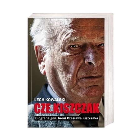 Cze. Kiszczak. Biografia gen. broni Czesława Kiszczaka - Lech Kowalski : Książka
