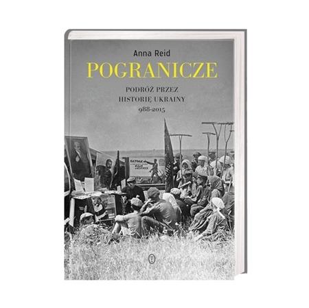 Pogranicze. Podróż przez historię Ukrainy 988-2015 - Anna Reid : Książka