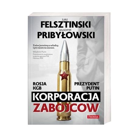 Korporacja zabójców. Rosja, KGB, Prezydent Putin - Jurij Felsztinski, Władimir Pribyłowski : Książka