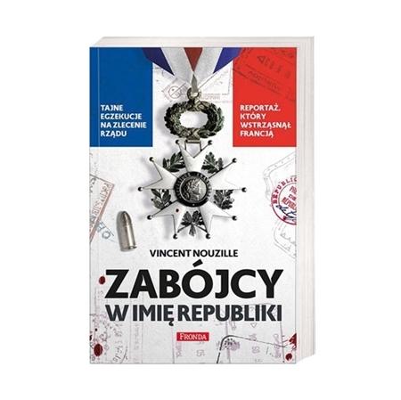 Zabójcy w imię Republiki - Vincent Nouzille : Książka
