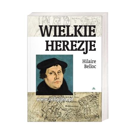 Wielkie herezje - Hillaire Belloc : Książka