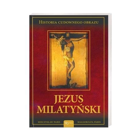 Jezus Milatyński. Historia cudownego obrazu - Małgorzata Pabis, Mieczysław Pabis : Książka