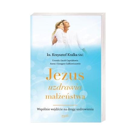 Jezus uzdrawia małżeństwa - ks. Krzysztof Kralka : Książka