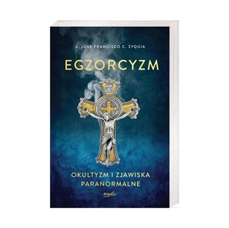 Egzorcyzm. Okultyzm i zjawiska paranormalne - o. Jose Francisco C. Syquia : Książka