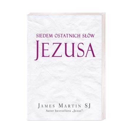 Siedem ostatnich słów Jezusa - James Martin SJ - Książka