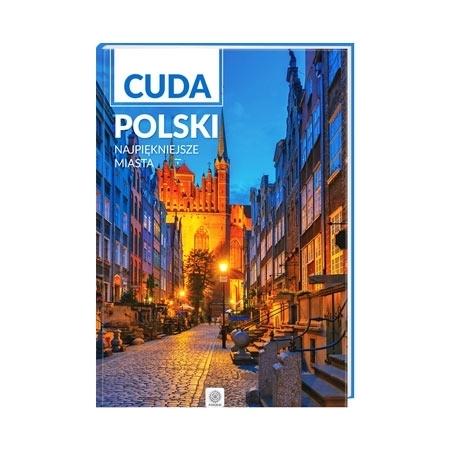 Cuda Polski. Najpiękniejsze miasta : Album