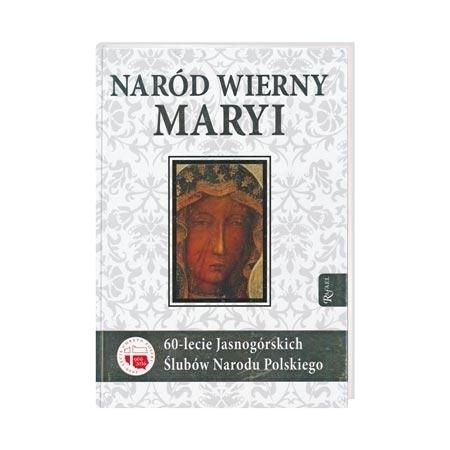 Naród wierny Maryi. 60-lecie odnowienia Slubów Jasnogórskich. Album