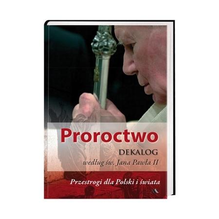 Proroctwo. Dekalog według św. Jana Pawła II