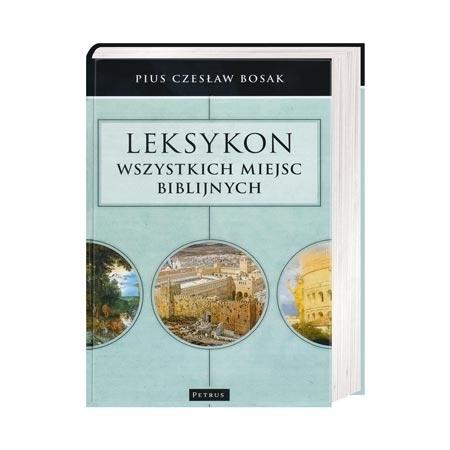 Leksykon wszystkich miejsc biblijnych - Pius Czesław Bosak : Książka