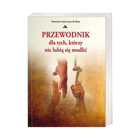 Przewodnik dla tych, którzy nie lubią się modlić - Francisco Luna Luca de Tena : Książka