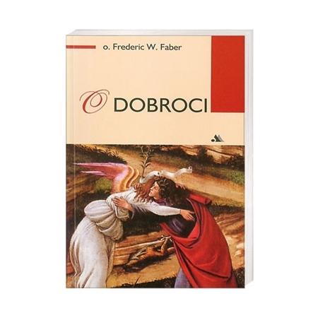O dobroci - O. Frederic W. Faber : Książka