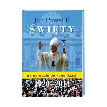 Jan Paweł II Święty. Od narodzin do kanonizacji 1920-2014 : Książka : Album
