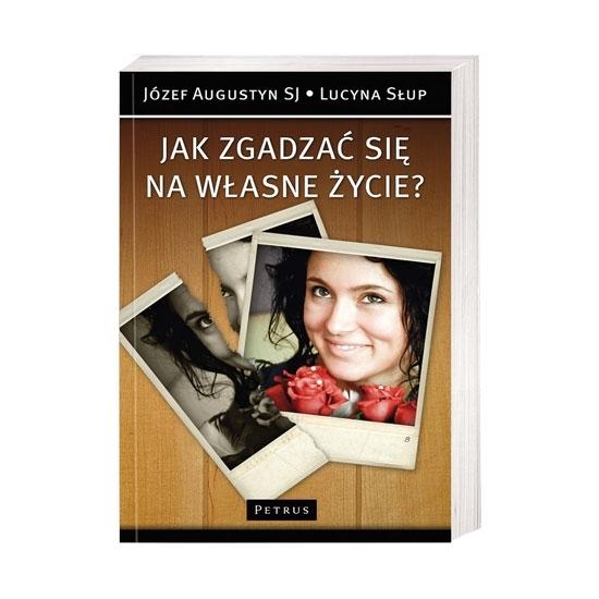 Jak zgadzać się na własne życie - Józef Augustyn, Lucyna Słup : Książka