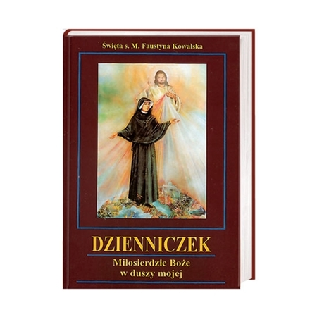 Dzienniczek Siostry Faustyny. Miłosierdzie Boże w duszy mojej : Książka