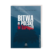 Bitwa o Polskę w Europie - Jan Maria Jackowski : Książka