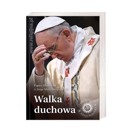 Walka duchowa. Ojciec Święty Franciszek - Poradnik : Książka