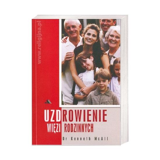 Uzdrowienie więzi rodzinnych - dr Kenneth McAll : Książka
