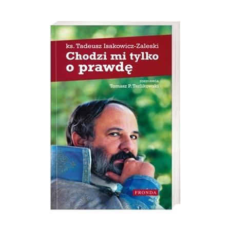 Chodzi mi tylko o prawdę - Ks. Tadeusz Isakowicz-Zaleski : Książka