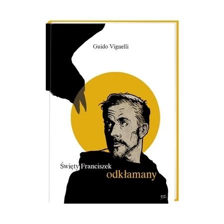 Święty Franciszek odkłamany - Guido Vingelli : Książka
