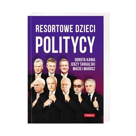 Resortowe dzieci. Politycy - Dorota Kania, Jerzy Targalski, Maciej Marosz : Książka