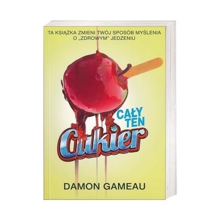 Cały ten cukier - Damon Gameau : Poradnik zdrowotny