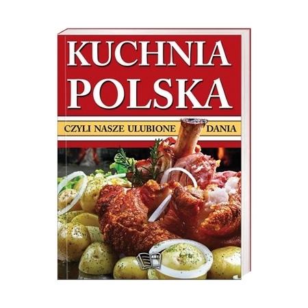 Kuchnia polska, czyli nasze ulubione dania : Przepisy kulinarne : Książka