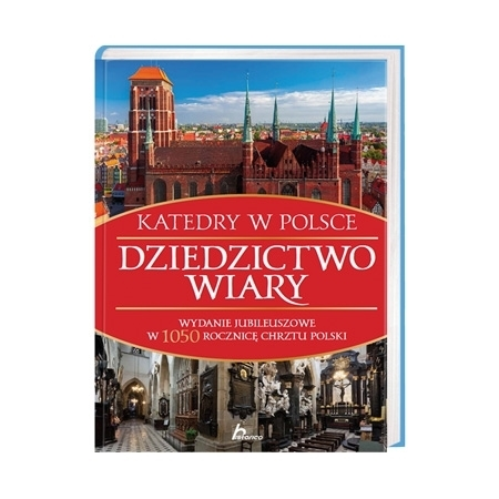 Dziedzictwo wiary. Katedry w Polsce : Album