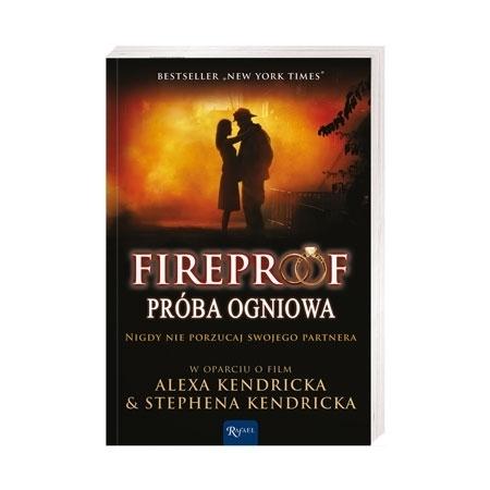 Fireproof. Próba ogniowa - Eric Wilson, Alex Kendrick, Stephen Kendrick : Książka