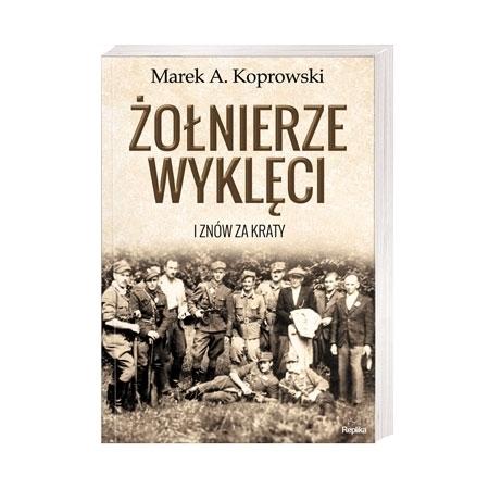 Żołnierze Wyklęci. I znów za kraty - Marek A. Koprowski : Książka