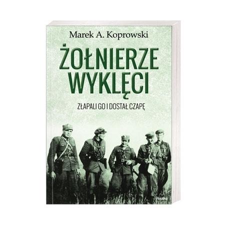 Żołnierze Wyklęci. Złapali go i dostał czapę - Marek A. Koprowski : Książka
