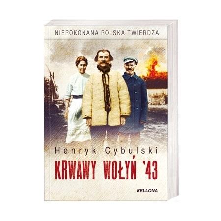 Krwawy Wołyń '43. Niepokonana polska twierdza - Henryk Cybulski : Książka