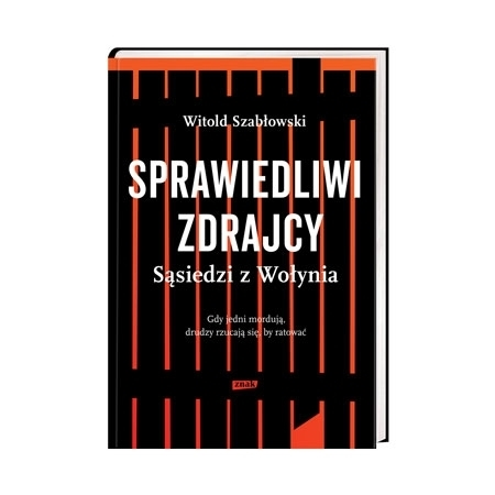 Sprawiedliwi zdrajcy. Sąsiedzi z Wołynia - Witold Szabłowski : Książka