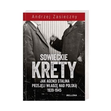 Sowieckie krety. Jak agenci Stalina przejęli władzęj nad Polską 1939-1945 - Andrzej Zasieczny : Książka