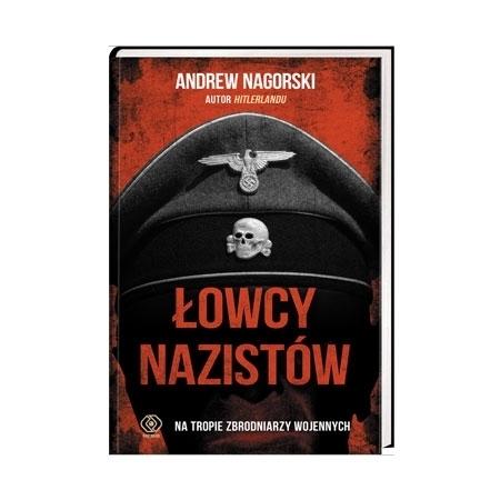 Łowcy nazistów. Na tropie zbrodniarzy wojennych - Andrew Nagorski : Książka