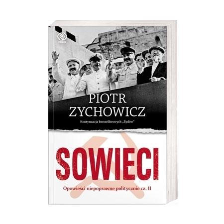 Sowieci. Opowieści niepoprawne politycznie, cz. II - Piotr Zychowicz : Książka