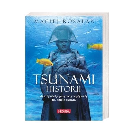 Tsunami historii. Jak żywioły natury wpłynęły na bieg historii? - Maciej Rosalak : Książka