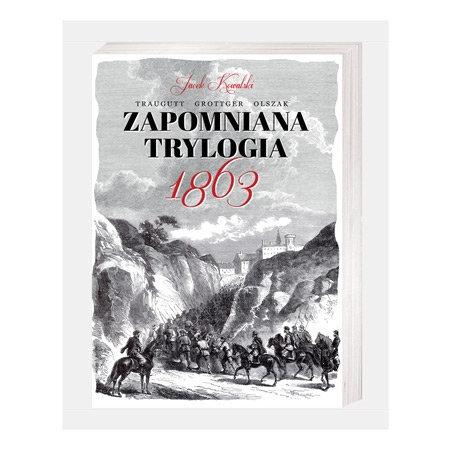 Zapomniana trylogia 1863 - jacek Kowalski : Książka