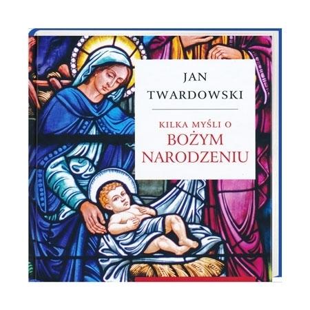 Kilka myśli o Bożym Narodzeniu - ks. Jan Twardowski : Książka
