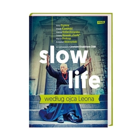 Slow life według ojca Leona - o. Leon Knabit : Książka