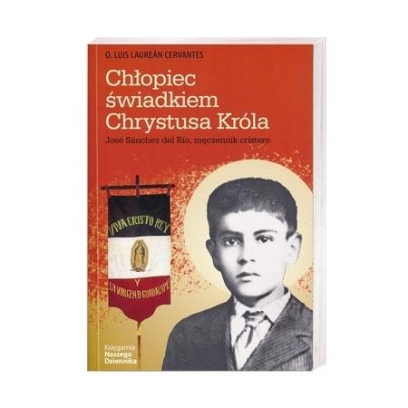 Chłopiec świadkiem Chrystusa Króla - o. Luis Laurean Cervantes : Książka