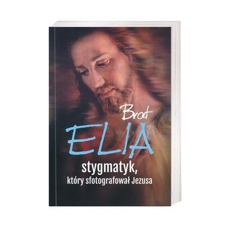 Brat Elia. Stygmatyk, który sfotografował Jezusa : Książka