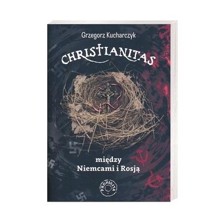 Christianitas. Między Niemcami a Rosją - Grzegorz Kucharczyk : Książka