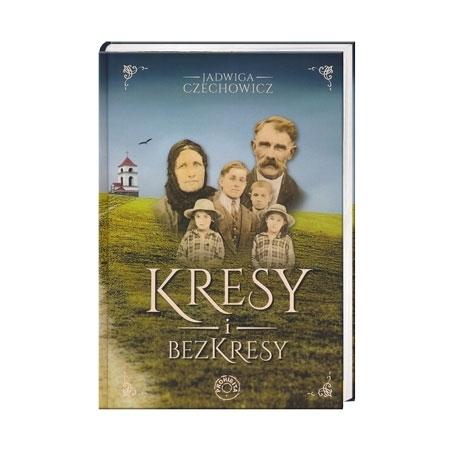Kresy i bezkresy - Jadwiga Czechowicz : Książka