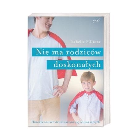 Nie ma rodziców doskonałych - Isabella Filliozat : Książka
