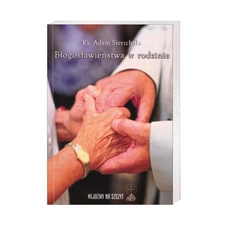 Błogosławieństwa w rodzinie - ks. Adam Sierzchuła : Książka