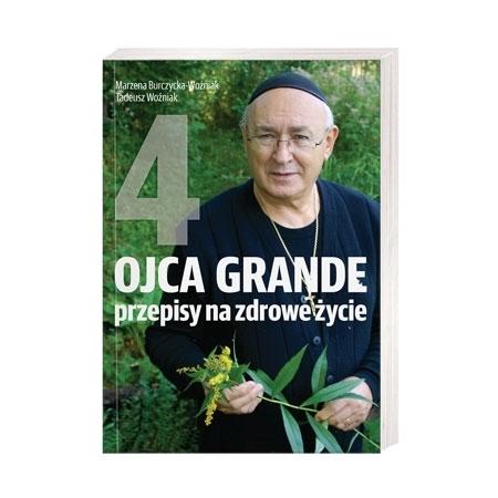 Ojca Grande przepisy na zdrowe życie. T. 4 - Marzena Woźniak, Tadeusz Woźniak : Poradnik zdrowotny