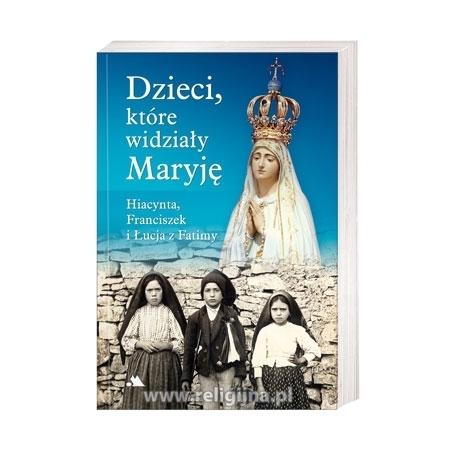 Dzieci, które widziały Maryję. Hiacynta, Franciszek i Łucja z Fatimy - ks. Manuel Fernando Sousa e Silva : Książka