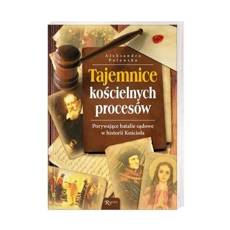 Tajemnice kościelnych procesów. Porywające batalie sądowe w historii Kościoła - Aleksandra Polewska : Książka