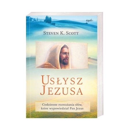 Usłysz Jezusa. Codzienne rozważania słów, które wypowiedział Pan Jezus - Steven K. Scott : Książka
